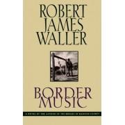 Border Music by Robert James Waller