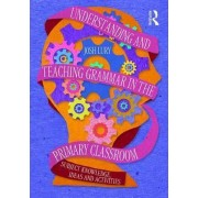 Understanding and Teaching Grammar in the Primary Classroom by Josh Lury