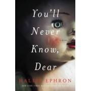 You'll Never Know, Dear by Hallie Ephron