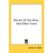 Breath of the Rose, and Other Verse by Annie S Bean