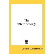 The White Scourge by Edward Everett Davis