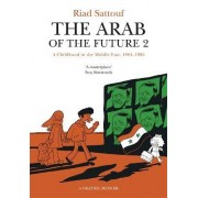 The Arab of the Future: A Childhood in the Middle East, 1984-1985 - A Graphic Memoir Volume 2 by Riad Sattouf