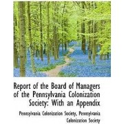 Report of the Board of Managers of the Pennsylvania Colonization Society by Pennsylvania Colon Colonization Society