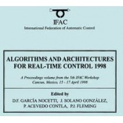 Algorithms and Architectures for Real-Time Control 1998: Proceedings of the 5th IFAC Workshop, Cancun, Mexico, 15-17 April 1998 by D.F.Garcia Nocetti