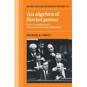 An Algebra of Soviet Power by Michael E. Urban