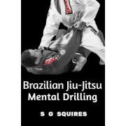 Brazilian Jiu-Jitsu Mental Drilling