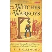 The Witches Of Warboys: An Extraordinary Story Of Sorcery, Sadism And Satanic Possession In Elizabethan England