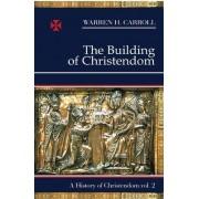 Building of Christendom by Warren H. Carroll