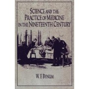 Science and the Practice of Medicine in the Nineteenth Century by William F. Bynum