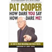 Pat Cooper How Dare You Say How Dare Me! by Rich Herschlag