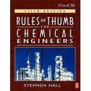 Rules of Thumb for Chemical Engineers by Stephen M. Hall