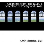 Gleanings from 'The Blue', a Selection of Poetry and Prose by Christ's Hospital Blue