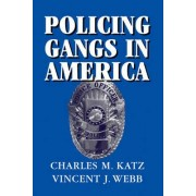 Policing Gangs in America by Charles M. Katz