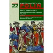 Polin Studies in Polish Jewry: Social and Cultural Boundaries in Pre-modern Poland v. 22 by Magda Teter