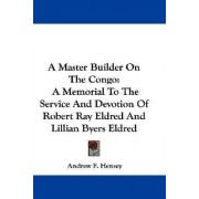 A Master Builder on the Congo by Andrew F Hensey
