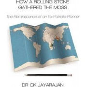 How a Rolling Stone Gathered the Moss by C. K. Jayarajan