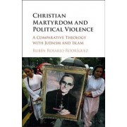 Christian Martyrdom and Political Violence: A Comparative Theology with Judaism and Islam
