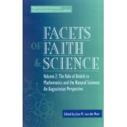 Facets of Faith and Science: The Role of Beliefs in Mathematics and the Natural Sciences Volume 2 by Jitse M. Van Der Meer