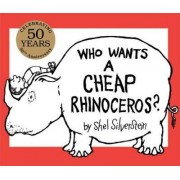 Who Wants a Cheap Rhinoceros? 50th Anniversary Edition by Shel Silverstein