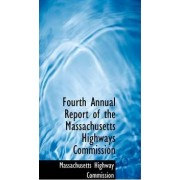 Fourth Annual Report of the Massachusetts Highways Commission by Massachusetts Highway Commission