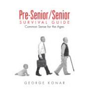 Pre-Senior/Senior Survival Guide: Common Sense for the Ages