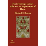 First Footsteps in East Africa or an Exploration of Harar by Sir Richard Francis Burton
