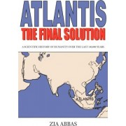 Atlantis the Final Solution by Zia Abbas