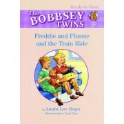 Ready To Read L1 Bobbsey Twins: Freddie and Flossie and the Train Ride by Laura Lee Hope