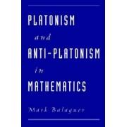Platonism and Anti-Platonism in Mathematics by Mark Balaguer