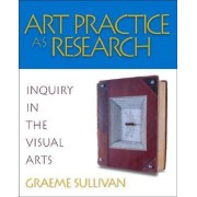 Art Practice as Research by Graeme Sullivan