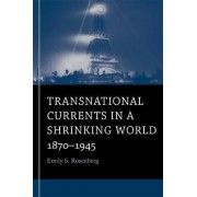 Transnational Currents in a Shrinking World by Emily S. Rosenberg