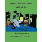 Mommy, There's a Little Boy Under My Bed! by Marcus McGee