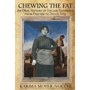 Chewing the Fat: An Oral History of Italian Foodways from Fascism to Dolce Vita
