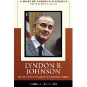 Lyndon B. Johnson and the Transformation of American Politics by John Bullion