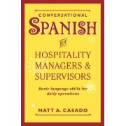 Conversational Spanish for Hospitality Managers and Supervisors by Matt A. Casado