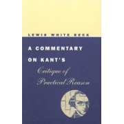 A Commentary on Kant's Critique of Practical Reason by Lewis White Beck