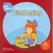 Help Me Be Good Disobeying by Joy Berry