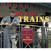 My Life with Trains: Memoir of a Railroader