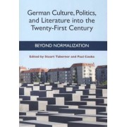 German Culture, Politics, and Literature into the Twenty-First Century by Stuart Taberner