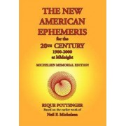 The New American Ephemeris for the 20th Century, 1900-2000 at Midnight by Rique Pottenger