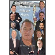 Conversations with Chiropractic Technique Masters by Dr William H Koch