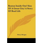 Boston Inside Out! Sins of a Great City! a Story of Real Life by Henry Morgan