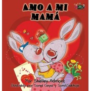 Amo a Mi Mama: I Love My Mom (Spanish Edition)