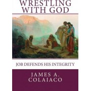 Wrestling with God by Dr James a Colaiaco