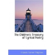 The Children's Treasury of Lyrical Poetry by Francis Turner Palgrave