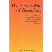 The Sunny Side of Genealogy. a Humorous Collection of Anecdotes, Poems, Wills, Epitaphs, and Other Miscellany from Genealogy by Fonda D Baselt