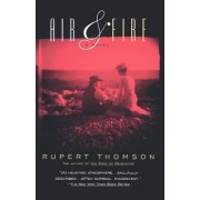 Air & Fire: Vintage Books Edition by Rupert Thomson