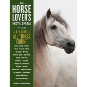The Horse-Lover's Encyclopedia, 2nd Edition: A Z Guide to All Things Equine: Barrel Racing, Breeds, Cinch, Cowboy Curtain, Dressage, Driving, Foaling,