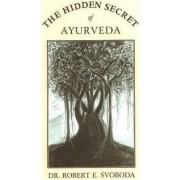 The Hidden Secret of Ayurveda by Robert E. Svoboda