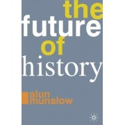 The Future of History by Alun Munslow